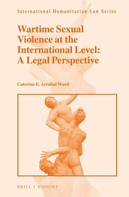 Wartime Sexual Violence at the International Level  A Legal Perspective PDF