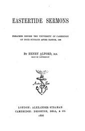 Eastertide Sermons: Preached Before the University of Cambridge on Four Sundays After Easter, 1866