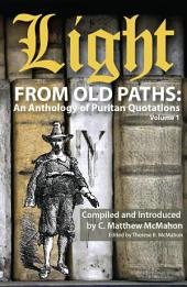 Light from Old Paths: An Anthology of Puritan Quotations, Volume 1: Volume 1
