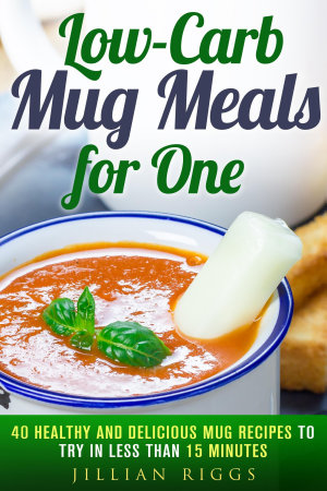 Low Carb Mug Meals for One  40 Healthy and Delicious Mug