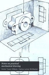 Notes on practical mechanical drawing: written for the use of students in engineering courses