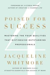 Poised for Success: Mastering the Four Qualities That Distinguish Outstanding Professionals