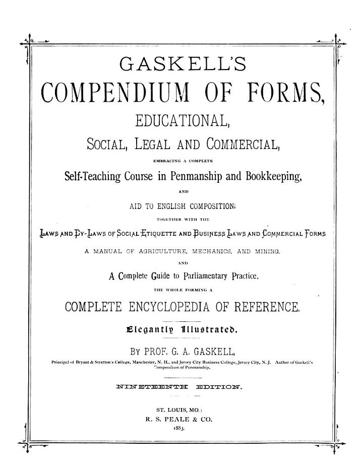 Gaskell's Compendium of Forms, Educational, Social, Legal and Commercial, Embracing a Complete Self-teaching Course in Penmanship and Bookkeeping and Aid to English Composition