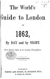 The World's Guide to London in 1862, by Day and by Night, Etc