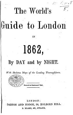 The World s Guide to London in 1862  by Day and by Night  Etc PDF