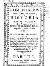 Comentarios de la guerra de España e historia de su rey Phelipe V el Animoso, desde el principio de su reynado hasta el año de 1725: dividido en dos partes, Parte 1