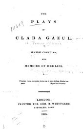The Plays of Clara Gazul: Pseud. a Spanish Comedian; with Memoirs of Her Life