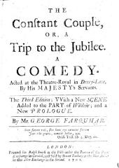 The Constant Couple, Or, A Trip to the Jubilee. A Comedy ... the Third Edition; with a New Scene ... and a New Prologue