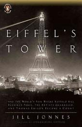 Eiffel's Tower: The Thrilling Story Behind Paris's Beloved Monument and the ExtraordinaryWorld's Fair That Introduced It
