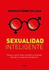 Sexualidad inteligente: Porque a sentir placer también se aprende, descubrí tu capacidad de disfrutar