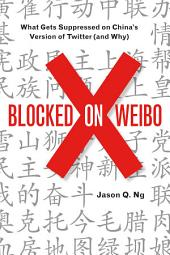 Blocked on Weibo: What Gets Suppressed on China s Version of Twitter (And Why)