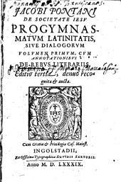 Progymnasmata latinitatis sive dialogi: Cvm Annotationibvs De Rebvs Literariis, Volume 1