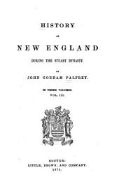 History of New England During the Stuart Dynasty: Volume 3