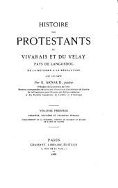 Histoire des protestants du Vivarais et du Velay: pays de Languedoc, de la Réforme à la Révolution, Volume1