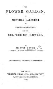 The Flower Garden, or monthly calender of practical directions for the culture of flowers