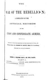 The War of the Rebellion: a compilation of the official records of the Union and Confederate armies, Volume 26, Part 1