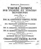 Disp. theol. de timore domini sub fulmine et tonitru reverendi, ex Esaia XXX, 27 - 33 ...