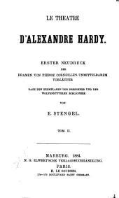 Le theatre d'Alexandre Hardy: Erster neudruck der Dramen, Volume2