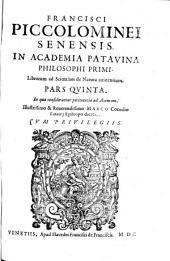Francisci Piccolominei Senensis, ... Librorum ad scientiam de natura attinentium pars prima [-quinta]. Cui nuper adiecta est integra & germana secundi Libri physicorum expositio, quæ iam antea deerat. ..: Pars quinta. In qua considerantur pertinentia ad Animam