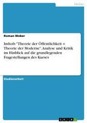 """Imhofs """"Theorie der Öffentlichkeit = Theorie der Moderne"""". Analyse und Kritik im Hinblick auf die grundlegenden Fragestellungen des Kurses"""