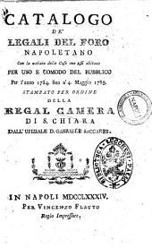 Catalogo de' legali del Foro napoletano per uso e comodi del pubblico per l'anno 1784 fino a' 4 maggio 1785. Stampato per ordine della Regal Camera di S. Chiara dall'Ufiziale d. Gabriele Saccares