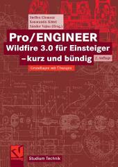 Pro/ENGINEER Wildfire 3.0 für Einsteiger - kurz und bündig: Grundlagen mit Übungen, Ausgabe 2