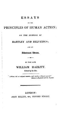 Essays On The Principles Of Human Action On The Systems Of Hartley And Helvetius And On Abstract Ideas