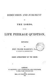 Discussion and Judgment of the Lords, on the Life Peerage Question