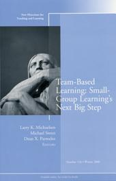 Team-Based Learning: Small Group Learning's Next Big Step: New Directions for Teaching and Learning, Number 116