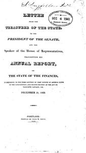 Letter from the Treasurer of the State to the President of the Senate and the Speaker of the House of Representatives Transmitting His Annual Report on the State of the Finances ... December 31, 182 ...
