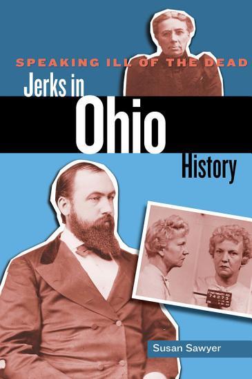 Speaking Ill of the Dead  Jerks in Ohio History PDF