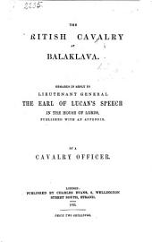 The British Cavalry at Balaklava. Remarks in Reply to Lieutenant General the Earl of Lucan's Speech in the House of Lords, Published with an Appendix. By a Calvalry Officer [i.e. Anthony Bacon].