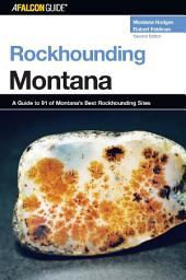 Rockhounding Montana: A Guide to 91 of Montana's Best Rockhounding Sites, Edition 2