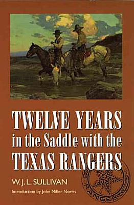 Twelve Years in the Saddle with the Texas Rangers PDF
