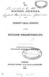 The History, Opinions, and Present Legal Position of the English Presbyterians
