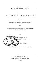 Naval Hygiene: Human Health and the Means of Preventing Disease, with Illustrative Incidents Principally Derived from Naval Experience