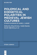 Polemical and Exegetical Polarities in Medieval Jewish Cultures