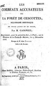 Les corbeaux accusateurs, ou La forêt de Cercottes: mélodrame historique en trois actes et en prose, représenté pour la première fois à Paris sur le théâtre de la Porte St-Martin, le 17 décembre 1816