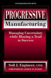Progressive Manufacturing: Managing Uncertainty While Blazing a Trail to Success