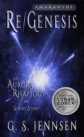 Re/Genesis: An Aurora Rhapsody Short Story