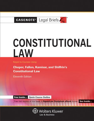 Casenote Legal Briefs for Constitutional Law  Keyed to Choper  Fallon  Kamisar  and Shiffrin PDF