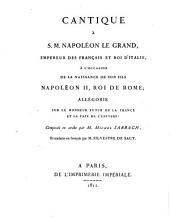 Cantique à S. M. Napoléon le Grand: à l'occasion de la naissance de son fils Napoléon II, roi de Rome : Allégorie sur le bonheur futur de la France et la paix de l'univers