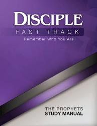 Disciple Fast Track Remember Who You Are The Prophets Study Manual Book PDF