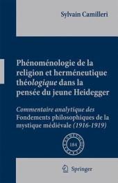Phénoménologie de la religion et herméneutique théologique dans la pensée du jeune Heidegger: Commentaire analytique des Fondements philosophiques de la mystique médiévale (1916-1919)