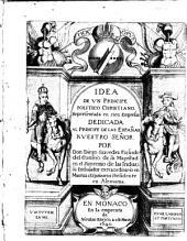 Idea de vn principe politico Christiano: representada en cien empresas ...