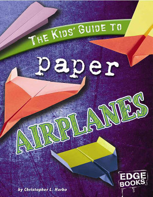The Kids  Guide to Paper Airplanes