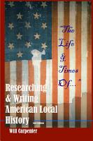 The Life   Times Of      Researching and Writing American Local History PDF