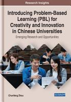 Introducing Problem Based Learning  PBL  for Creativity and Innovation in Chinese Universities  Emerging Research and Opportunities PDF