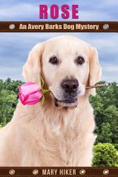 Rose: An Avery Barks Dog Mystery