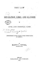 The Law of Defamation: Libel and Slander in Civil and Criminal Cases as Administered in the Courts of the United States of America